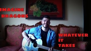 Imagine Dragons - Whatever It Takes (acoustic cover)