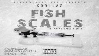 KDollaz Fish Scales (feat. Young Spike & Will) | @1KDollaz