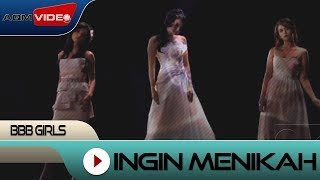 BBB Girls - Ingin Menikah | Official Video