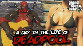 GTA 5: A DAY IN THE LIFE OF DEADPOOL!!