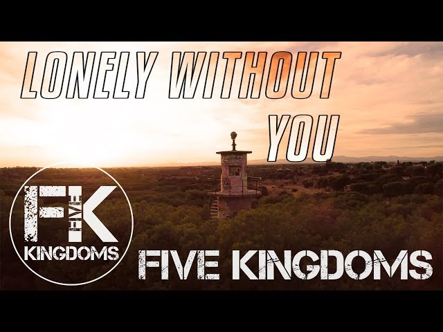 Five Kingdoms - Lonely Without You