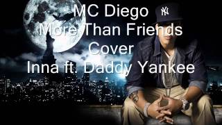 MC Diego - More Than Friends (Cover Inna ft. Daddy Yankee)