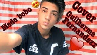 ❤Medo Bobo ( 🎶Cover Guilherme Fernandezz )