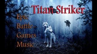 ♬Titan Striker ♩♫  No Copyright Epic Battle/Games Music