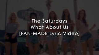THE SATURDAYS - WHAT ABOUT US (OFFICIAL FAN-MADE LYRIC VIDEO)