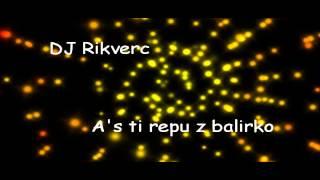 DJ Rikverc -  A s ti repu z balirko