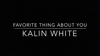 Kalin White - Favorite Thing About You (Fan Music Video)