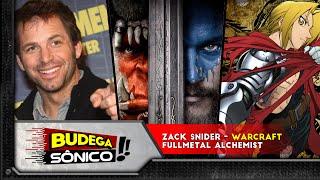 Fullmetal Alchemist   Warcraft   Zack Snyder   Budega Sônico
