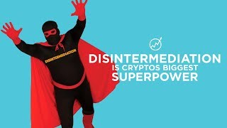 Disintermediation Is Cryptos Biggest Superpower!