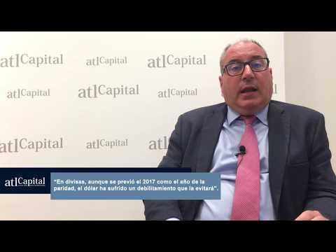 Divisas, petróleo y otras materias primas: visión de ATL Capital con Ignacio Cantos (Director de Inversiones) para el segundo semestre del año 2017