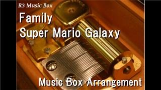 Family/Super Mario Galaxy [Music Box]