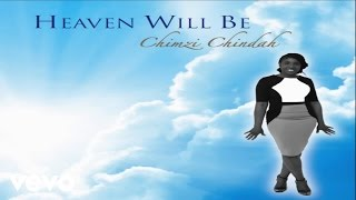 Chimzi Chindah - Heaven Will Be (Lyric Video)
