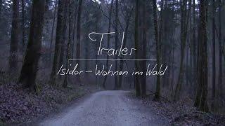 Trailer: Isidor – Wohnen im Wald