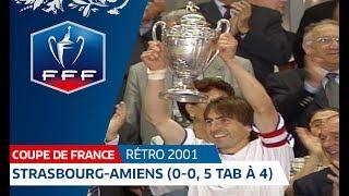 Finale Coupe de France 2001 : Strasbourg - Amiens (0-0, 5 t.a.b. à 4) I FFF 2018