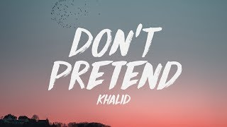 Khalid - Don't Pretend (Lyrics) ♪