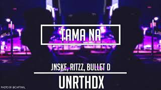 Jnske, Ritzz, Bullet D - Tama Na
