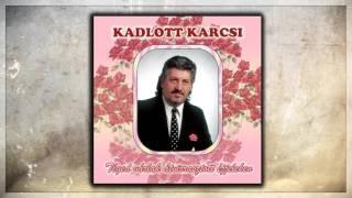 Kadlott Karcsi - Nehéz a boldogságtól búcsút venni | Romantikus és nosztalgia slágerek |