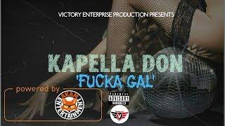 Kapella Don - Fucka Gal - October 2017
