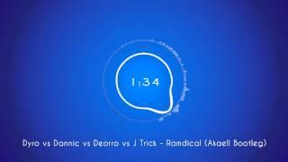 Dyro vs Dannic vs Deorro vs J Trick - Ramdical (Akaell Bootleg)