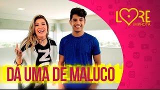 Dá Uma De Maluco - Kevi Jonny (Feat. Márcio Vitor) - Lore Improta | Coreografia