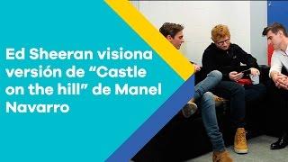 """¡Le ponemos a Ed Sheeran la versión de  """"Castle on the hill"""" de Manel Navarro!"""