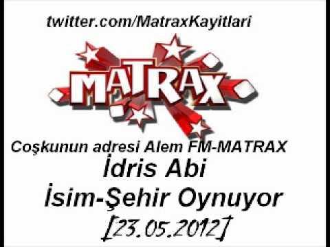 Matrax-Tatlı Adam İdris Abi İsim-Şehir Oynuyor[23.05.2012]