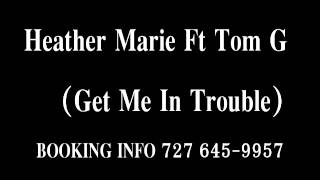 Heather Marie FT Tom G (Get Me In Trouble)