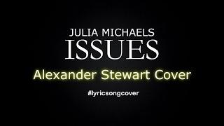 Julia Michaels - Issues (Alexander Stewart Cover) Lyric Video