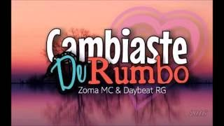 "Daybeat RG ft Zoma Mc - ""Cambiaste De Rumbo"" (Letra) - 2016"