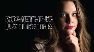 Something Just Like This - The Chainsmokers and Coldplay | Laura Huggett {COVER}