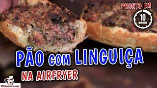 Pão com Linguiça na AirFryer - Pronto em 10 Minutos - Tv Churrasco