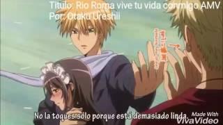 Rio Roma vive tu vida conmigo AMV