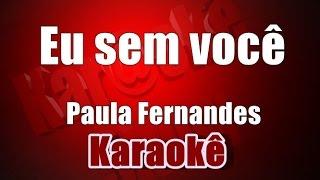 Eu sem você - Paula Fernandes -  Karaoke