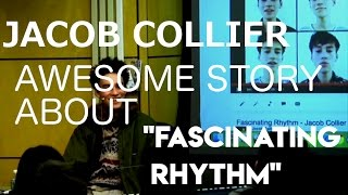 "AWESOME Jacob Collier story about ""Fascinating Rhythm »"