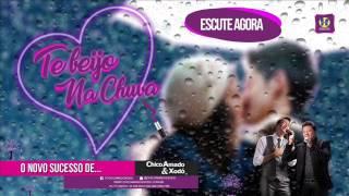 Te Beijo na Chuva  Chico Amado e Xodó 2017