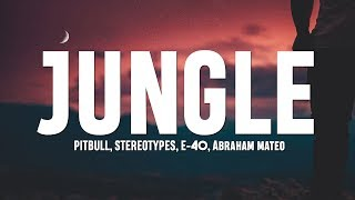 Pitbull, Stereotypes - Jungle (Lyrics) ft. E-40, Abraham Mateo