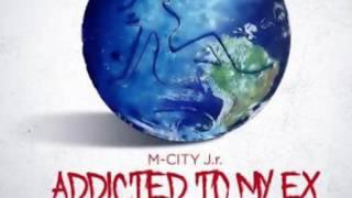 M City Jr - Addicted To My Ex Remix