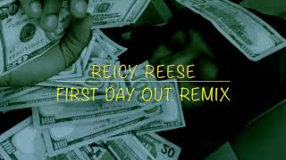 Reicy Reese - First Day Out (Remix)