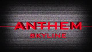 Skyline- Anthem