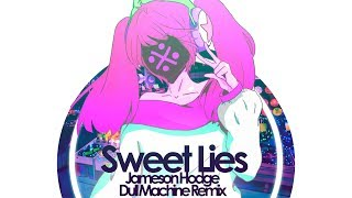 Jameson Hodge - Sweet Lies (ft. MIRAGES) (Dull Machine Remix) // Lyrics
