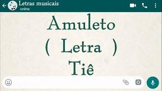 """Amuleto - Letra - Tiê ( Tema de """"O outro lado do Paraíso"""" )"""