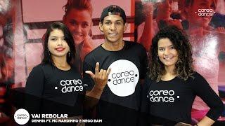 Vai Rebolar - Dennis ft. Mc Nandinho e Nego Bam | COREODANCE