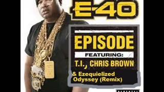 E-40 ft. Chris Brown, Ezequielized Odyssey & T.I.  - Episode (Remix)