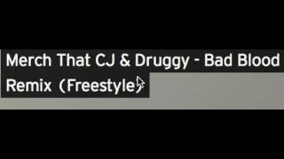 Merch That CJ And Druggy   Bad Blood  Freestyle Remix   Best Freestyle 2k16
