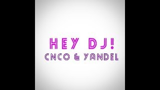 CNCO FT. YANDEL - Hey DJ (Letra) REMIX