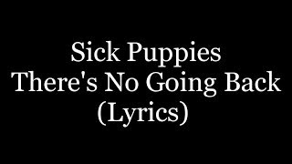 Sick Puppies - There's No Going Back (Lyrics)