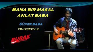 BANA BİR MASAL ANLAT BABA (Yeni Türkü gitar cover)