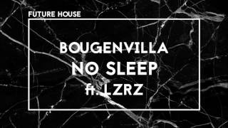 Bougenvilla ft. LZRZ - No Sleep