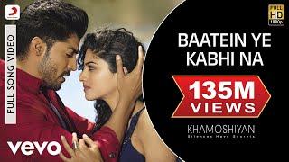 Baatein Ye Kabhi Na - Khamoshiyan | Ali Fazal | Sapna Pabbi | Arijit Singh