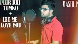 Phir Bhi Tumko Chahunga Mashup Cover| Let Me Love You | Arijit S | DJ Snake ft. Justin Bieber